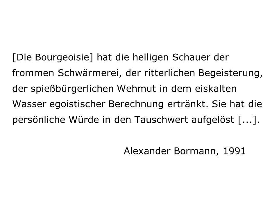 [Die Bourgeoisie] hat die heiligen Schauer der frommen Schwärmerei, der ritterlichen Begeisterung, der spießbürgerlichen Wehmut in dem eiskalten Wasser egoistischer Berechnung ertränkt.